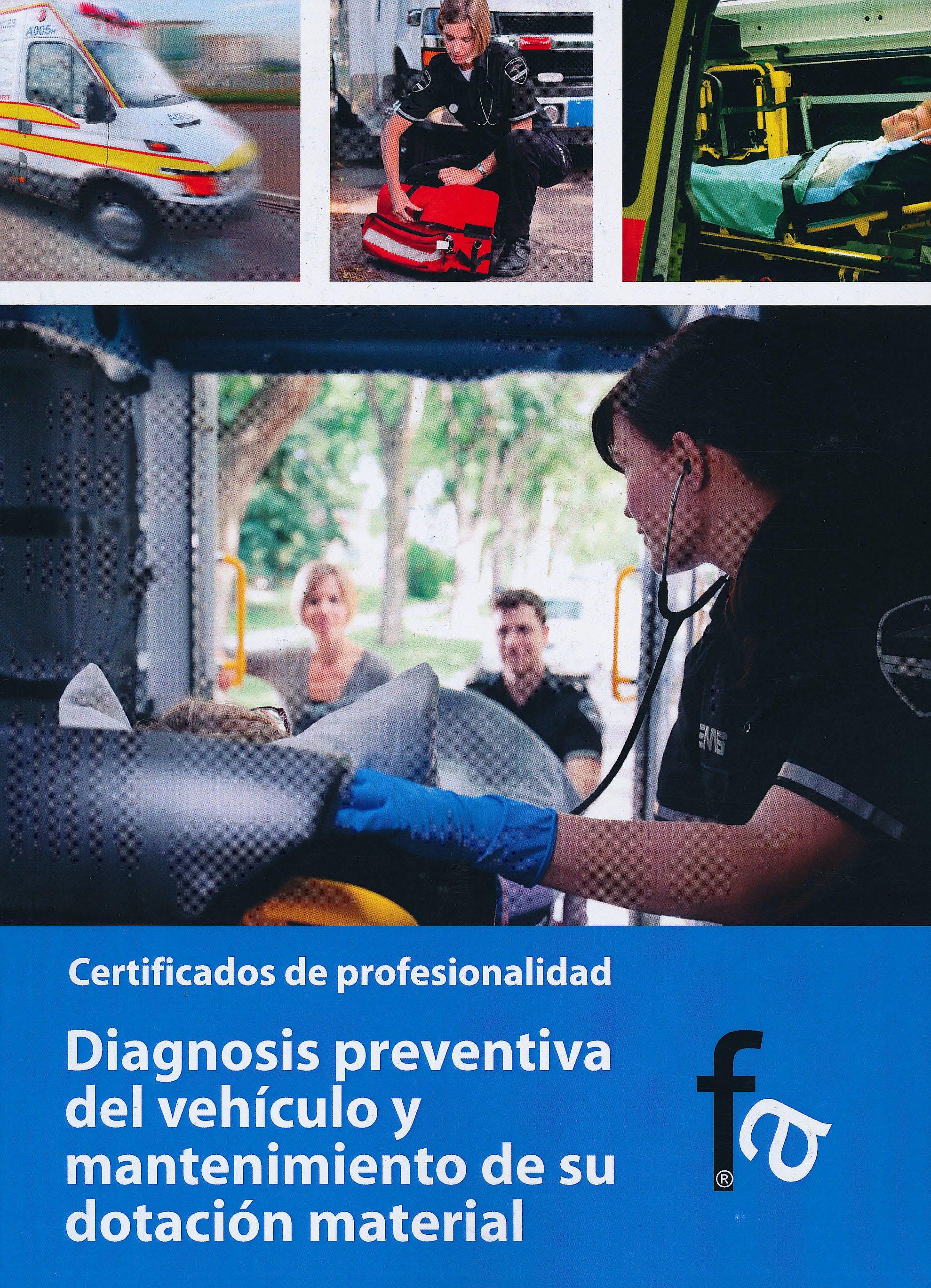 Portada del libro 9788415558033 Diagnosis Preventiva del Vehiculo y Mantenimiento de Su Dotacion Material. Certificados de Profesionalidad