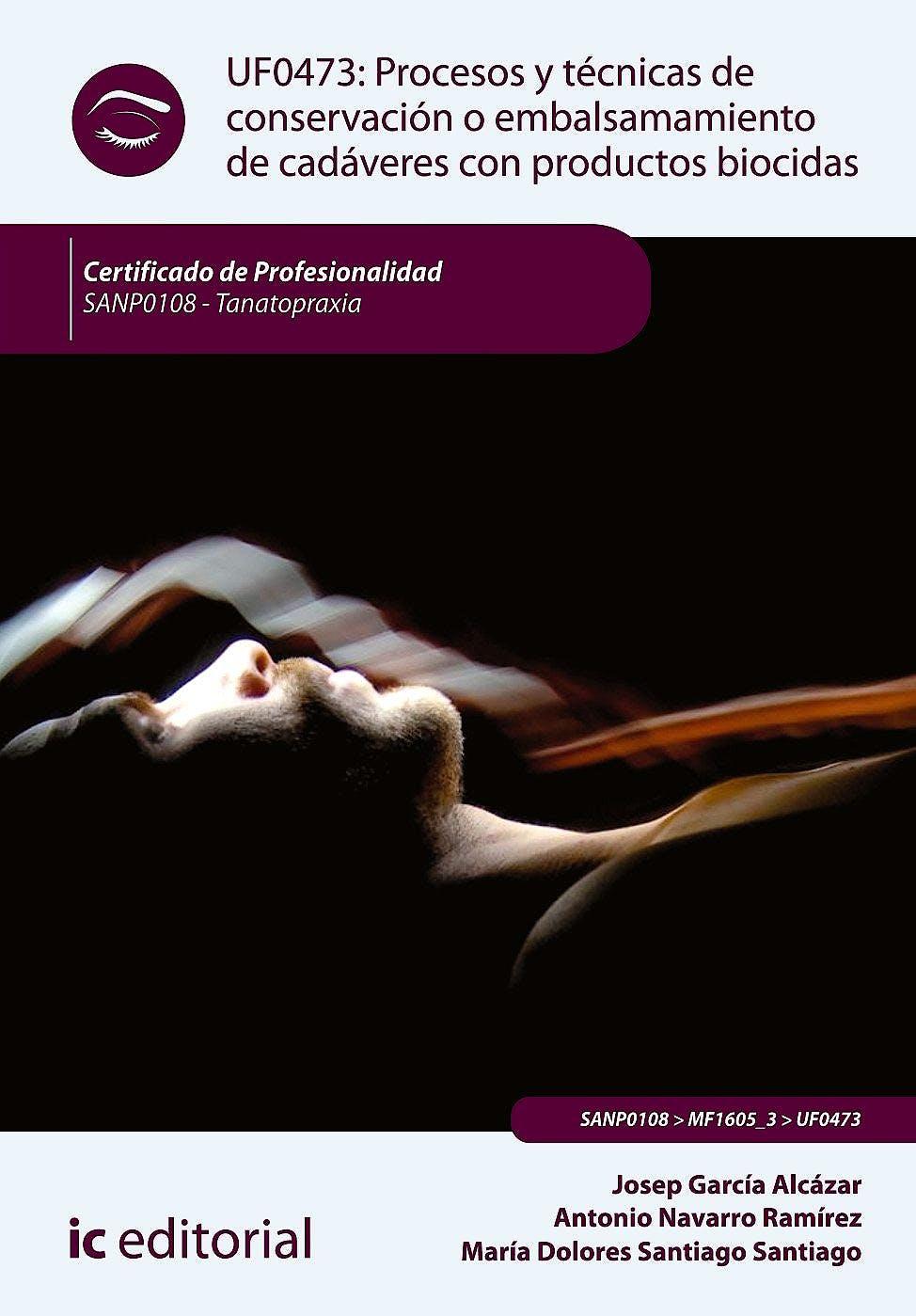 Portada del libro 9788415994008 Procesos y Tecnicas de Conservacion o Embalsamamiento de Cadaveres con Productos Biocidas - Uf0473