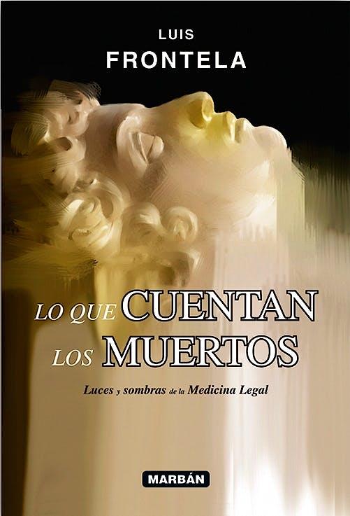 Portada del libro 9788416042234 Lo que Cuentan los Muertos. Luces y Sombras de la Medicina Legal (Tapa Blanda)