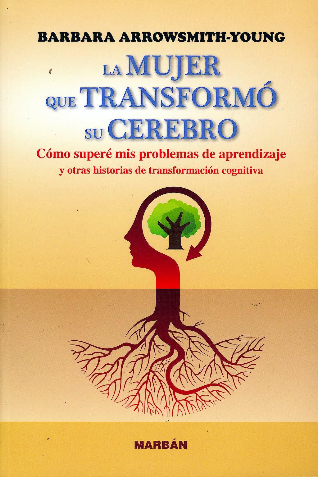 Portada del libro 9788416042920 La Mujer que Transformó Su Cerebro. Cómo Superé Mis Problemas de Aprendizaje y Otras Historias de Transformación Cognitiva