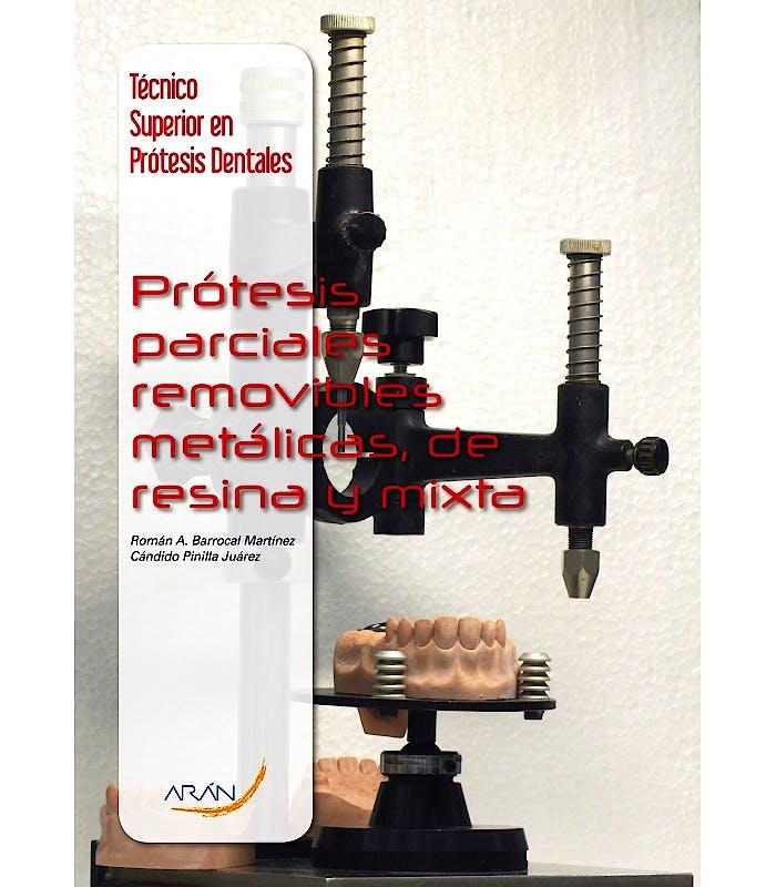 Portada del libro 9788416141784 Prótesis Parciales Removibles Metálicas, de Resina y Mixta (Técnico Superior en Prótesis Dentales)