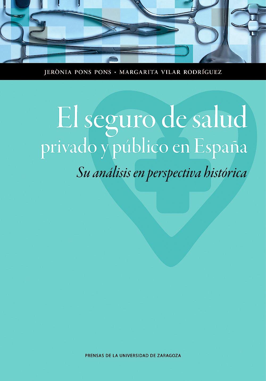 Portada del libro 9788416272495 El Seguro de Salud Privado y Publico en España. Su Analisis en Perspectiva Historica