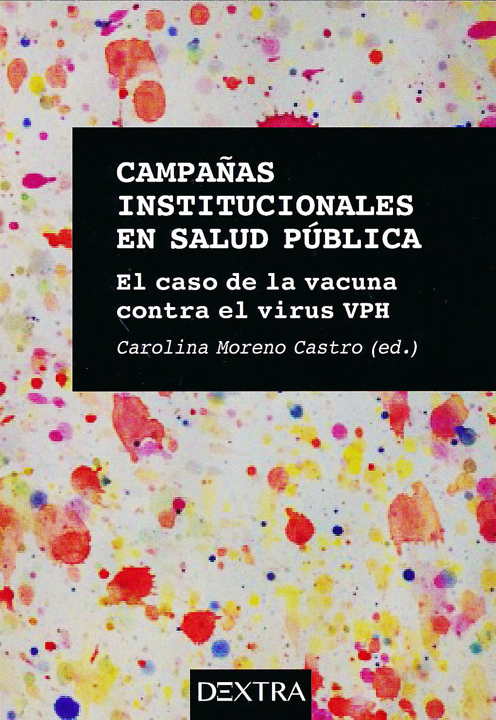 Portada del libro 9788416277964 Campañas Institucionales en Salud Publica. el caso de la Vacuna contra el Virus Vph