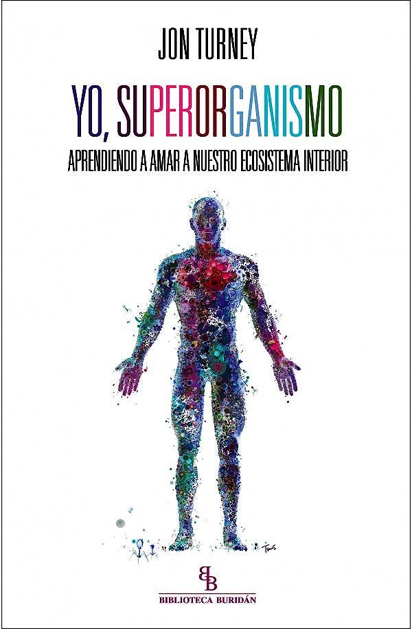 Portada del libro 9788416288809 Yo, Superorganismo. Aprendiendo a Amar a Nuestro Ecosistema Interior