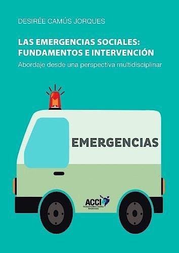 Portada del libro 9788416549191 Las Emergencias Sociales: Fundamentos e Intervencion. Abordaje desde una Perspectiva Multidisciplinar