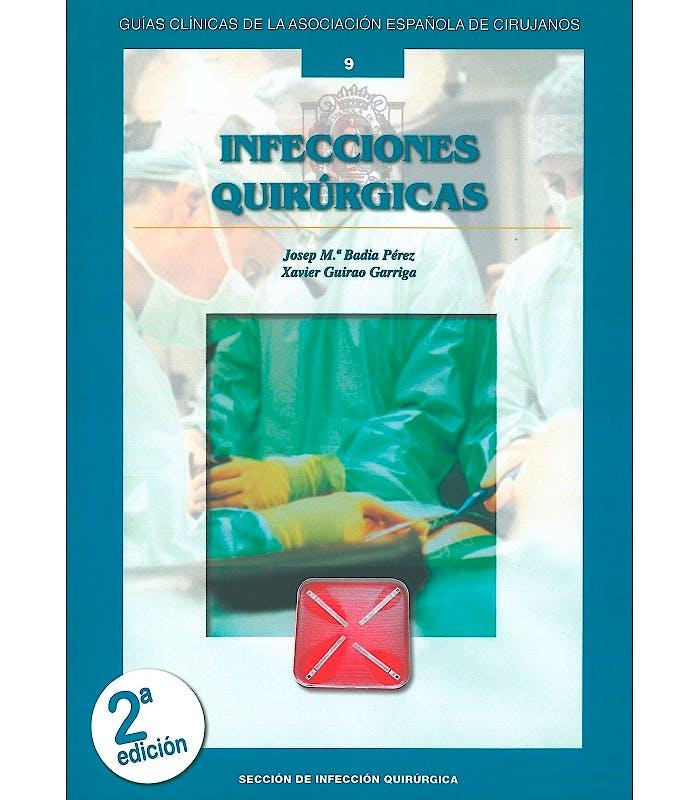 Portada del libro 9788416585106 Infecciones Quirúrgicas (Guías Clínicas Asociación Española de Cirujanos Nº 9)