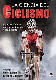 Portada del libro 9788416676583 La Ciencia del Ciclismo. El Nexo Definitivo entre Conocimiento y Rendimiento