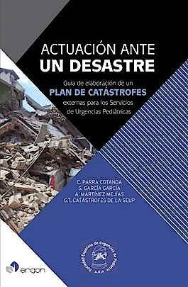 Portada del libro 9788416732722 Actuación ante un Desastre. Guía de Elaboración de un Plan de Catástrofes Externas para  los Servicios de Urgencias Pediátricas