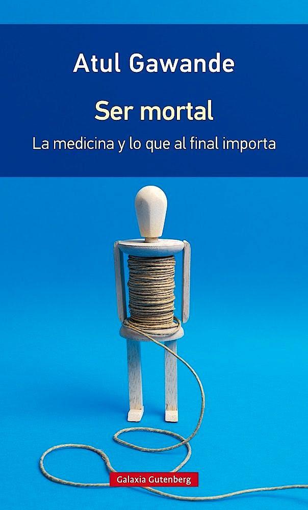 Portada del libro 9788416734795 Ser Mortal: La Medicina y lo que al Final Importa