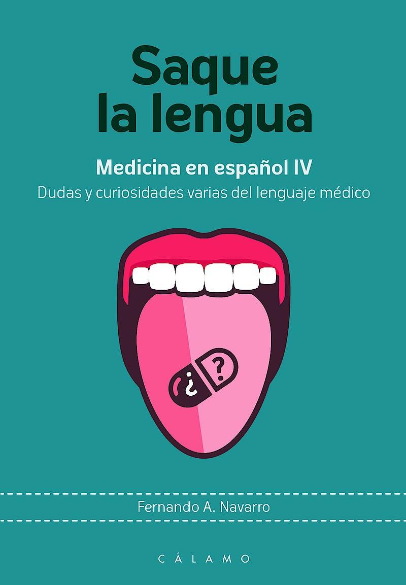 Portada del libro 9788416742158 Saque la Lengua: Medicina en Español IV. Dudas y Curiosidades Varias del Lenguaje Médico