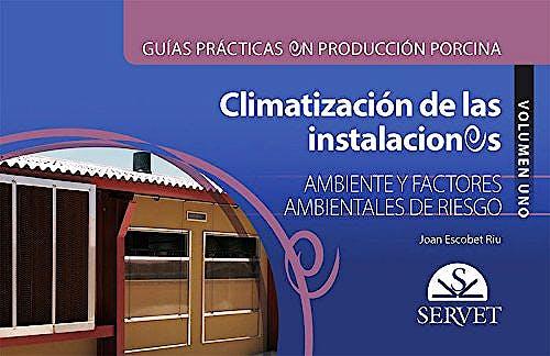 Portada del libro 9788416818389 Climatización de las Instalaciones, Vol. 1: Ambiente y Factores Ambientales de Riesgo (Guías Prácticas en Producción Porcina)