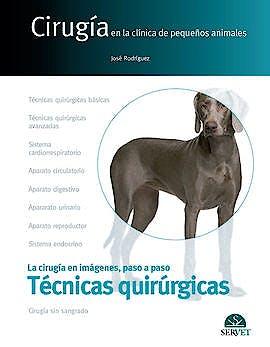 Portada del libro 9788416818402 Técnicas Quirúrgicas. La Cirugia en Imágenes, Paso a Paso (Cirugía en la Clínica de Pequeños Animales)