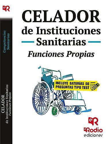 Portada del libro 9788416963515 Celador de Instituciones Sanitarias. Funciones Propias (Incluye Batería de Preguntas Tipo Test)