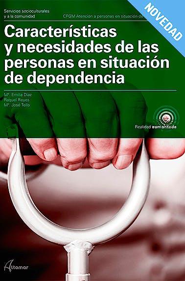 Portada del libro 9788417144548 Características y Necesidades de las Personas en Situación de Dependencia (CFGM Atención a Personas en Situación de Dependencia)