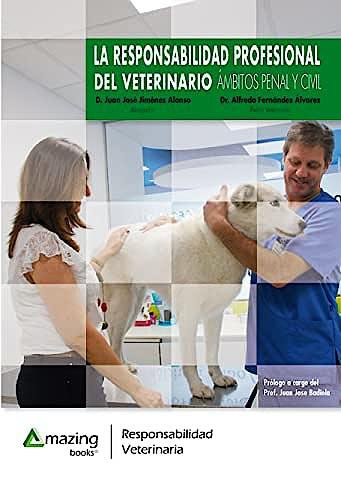 Portada del libro 9788417403010 La Responsabilidad Profesional del Veterinario. Ámbitos Penal y Civil