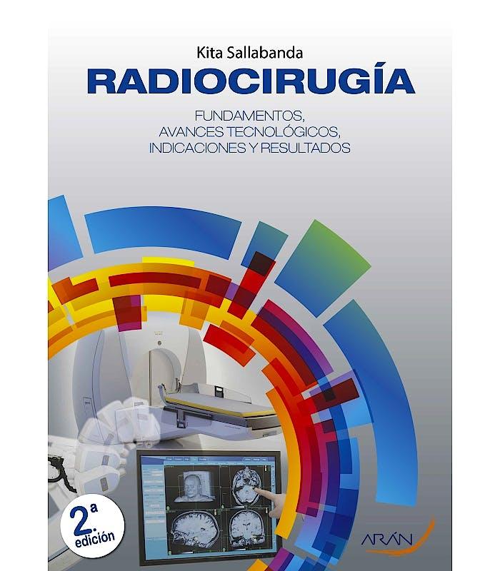 Portada del libro 9788417554613 Radiocirugía. Fundamentos, Avances Tecnológicos, Indicaciones y Resultados