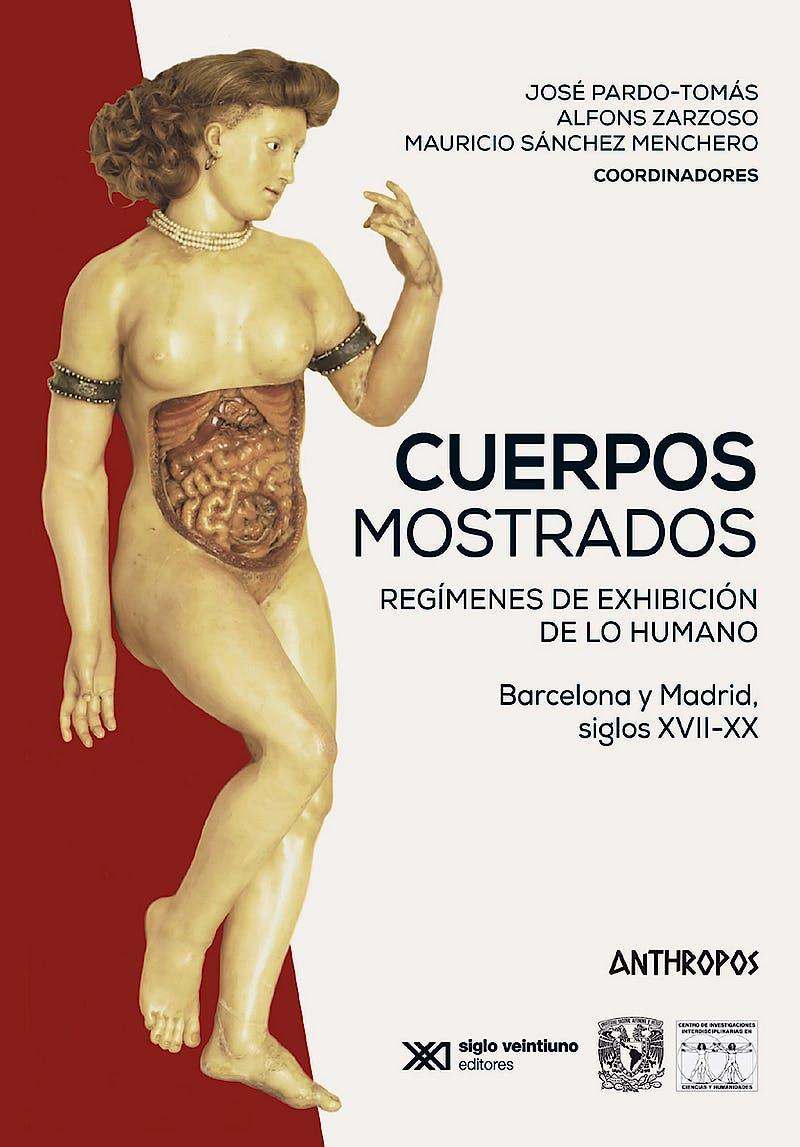 Portada del libro 9788417556228 Cuerpos Mostrados. Regímenes de Exhibición de lo Humano. Barcelona y Madrid, Siglos XVII-XX