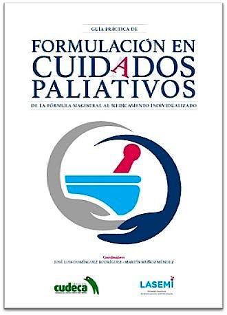 Portada del libro 9788417844837 Guía Práctica de Formulación en Cuidados Paliativos. De la Fórmula Magistral al Medicamento Individualizado