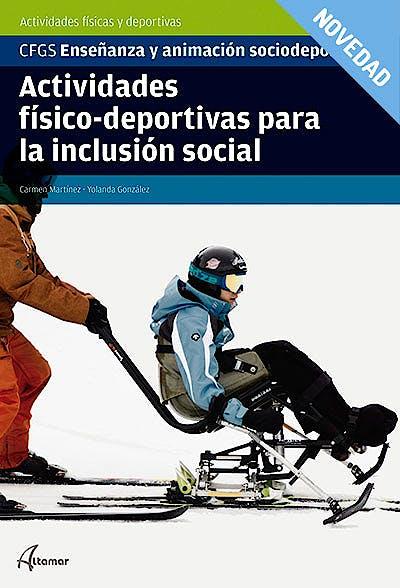 Portada del libro 9788417872472 Actividades Físico-Deportivas para la Inclusión Social (CFGS Enseñanza y Animación Sociodeportiva)