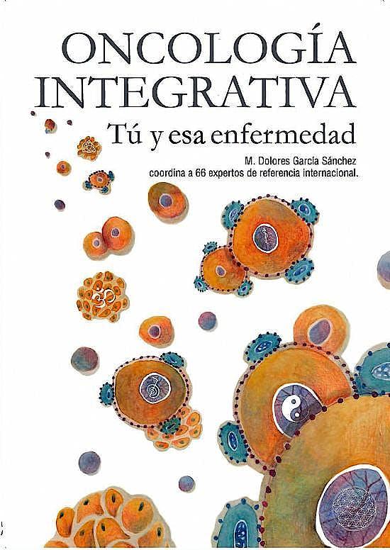 Portada del libro 9788418115882 Oncología Integrativa. Tú y Esa Enfermedad