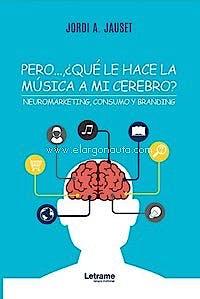 Portada del libro 9788418186240 Pero…, ¿Qué Le Hace la Música a Mi Cerebro? Neuromarketing, Consumo y Branding