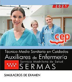 Portada del libro 9788418391682 Técnico Medio Sanitario en Cuidados Auxiliares de Enfermería. Servicio Madrileño de Salud (SERMAS) Simulacros de Examen
