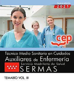 Portada del libro 9788418391743 Técnico Medio Sanitario en Cuidados Auxiliares de Enfermería. Servicio Madrileño de Salud (SERMAS) Temario vol.III