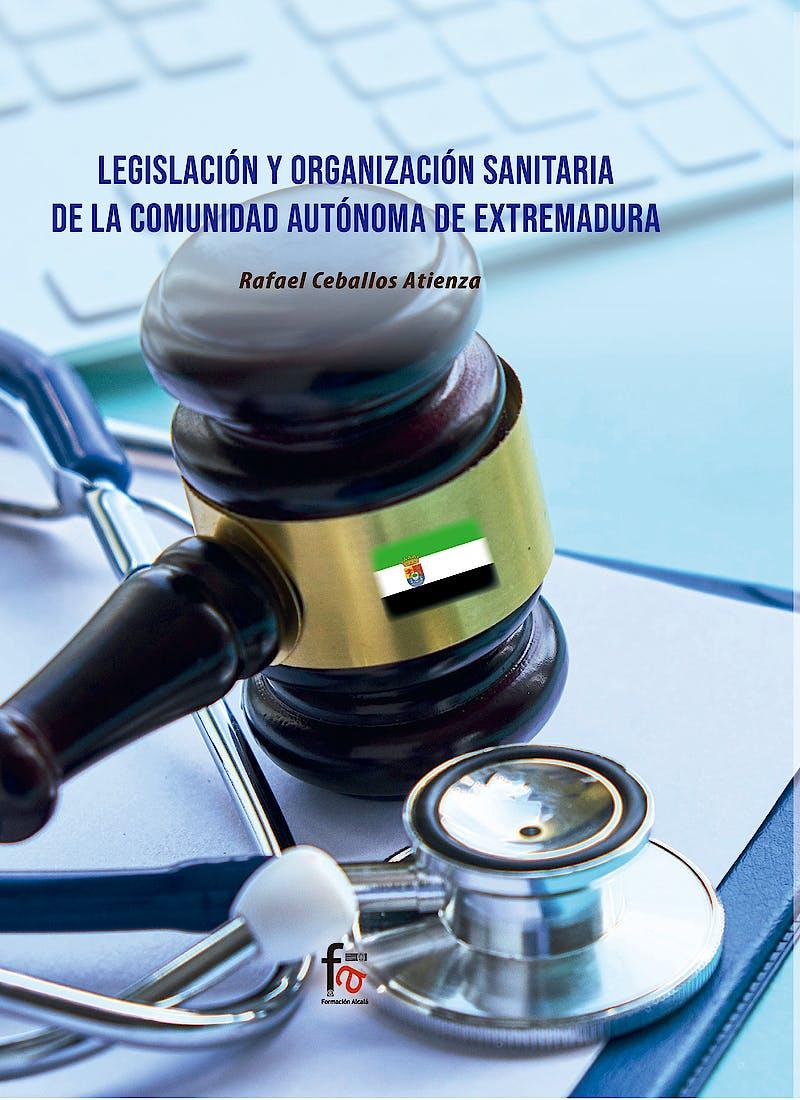 Portada del libro 9788418418808 Legislación y Organización Sanitaria de la Comunidad Autónoma de Extremadura