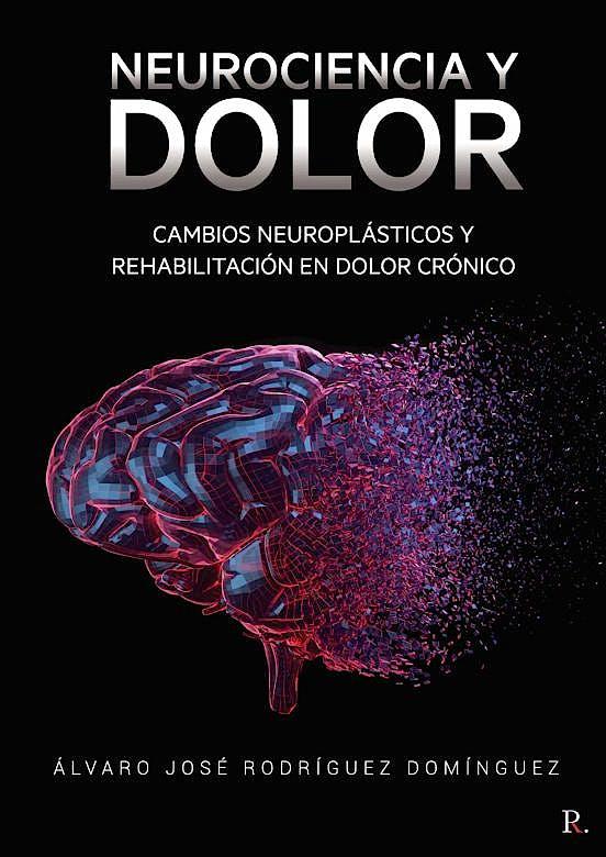 Portada del libro 9788418654466 Neurociencia y Dolor. Cambios Neuroplásticos y Rehabilitación en Dolor Crónico