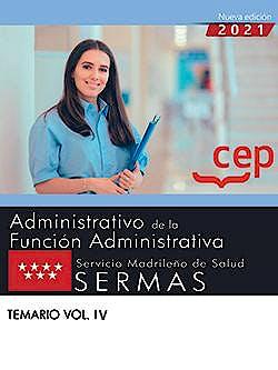 Portada del libro 9788418815454 Administrativo de la Función Administrativa. Servicio Madrileño de Salud (SERMAS). Temario Vol. IV