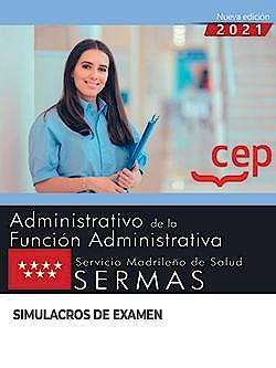 Portada del libro 9788418815478 Administrativo de la Función Administrativa. Servicio Madrileño de Salud (SERMAS). Simulacros de Examen