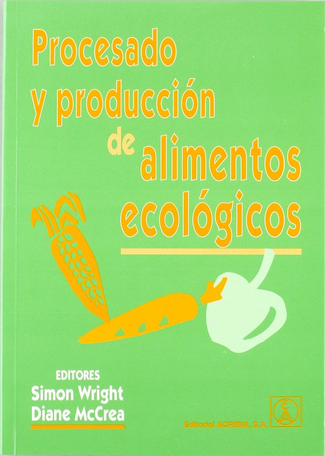 Portada del libro 9788420009742 Procesado y Produccion de Alimentos Ecologicos