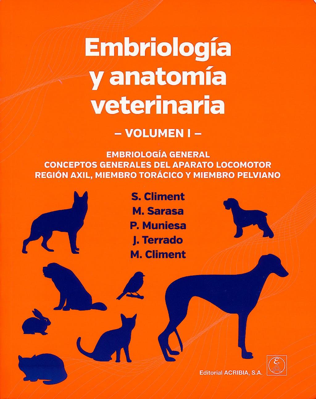Portada del libro 9788420011646 Embriología y Anatomía Veterinaria, Vol. 1: Embriologia Gral., Concepto Gral. del Aparato Locomotor, Region Axil, Miembro Torácico y Miembro Pelviano