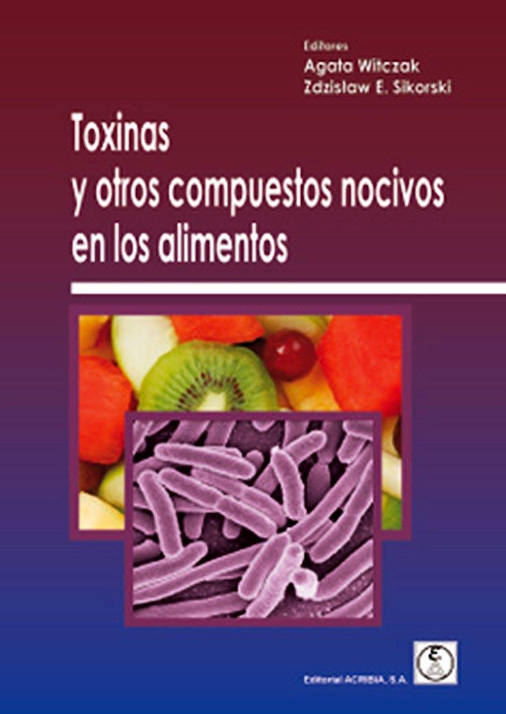 Portada del libro 9788420012483 Toxinas y Otros Compuestos Nocivos en los Alimentos