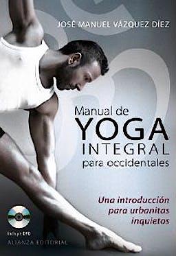 Portada del libro 9788420609195 Manual de Yoga Integral para Occidentales. una Introduccion para Urbanitas Inquietos + Dvd