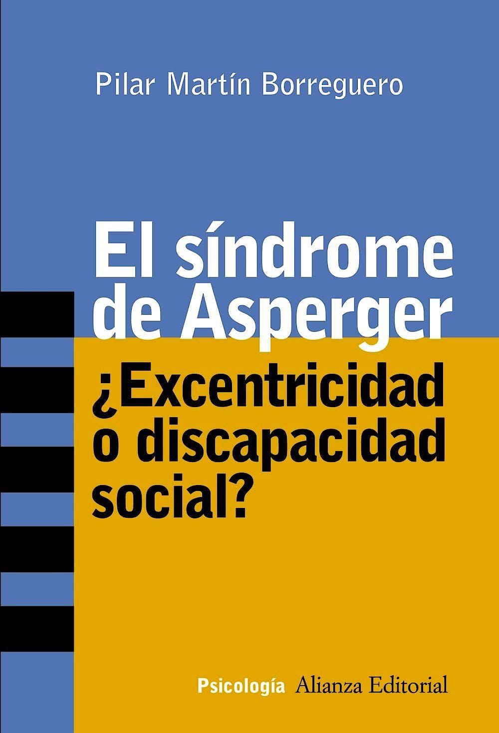 Portada del libro 9788420641799 El Síndrome de Asperger. ¿Excentricidad o Discapacidad Social?