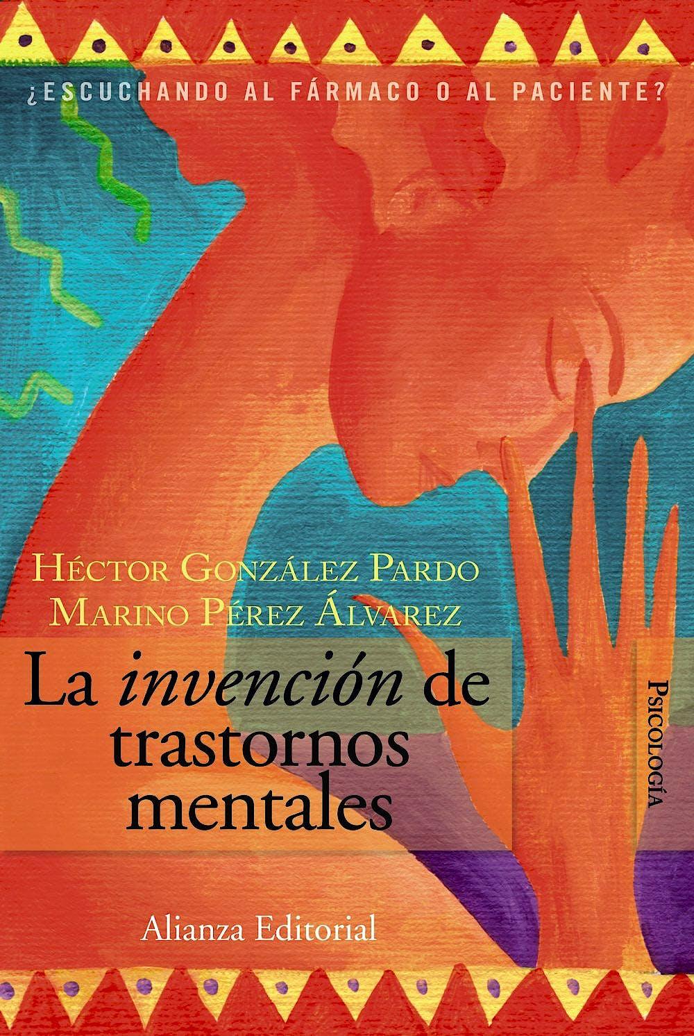 Portada del libro 9788420648668 La Invención de Trastornos Mentales ¿Escuchando al Fármaco o al Paciente?
