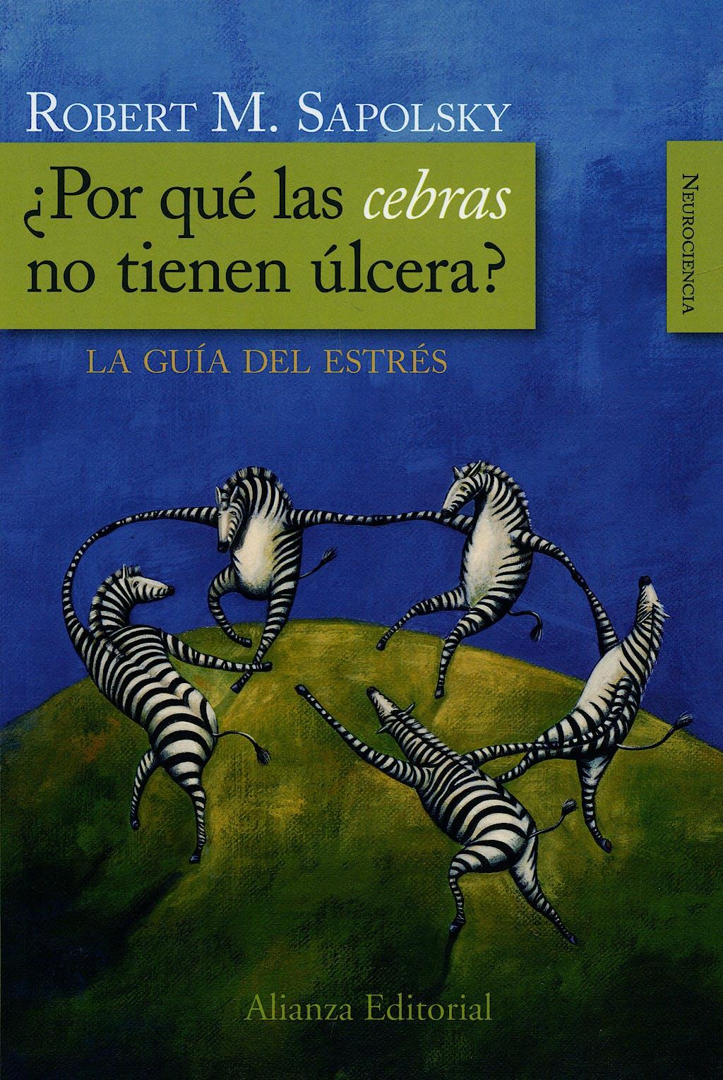 Portada del libro 9788420682518 ¿Por qué las Cebras no Tienen Úlcera? La Guía del Estrés