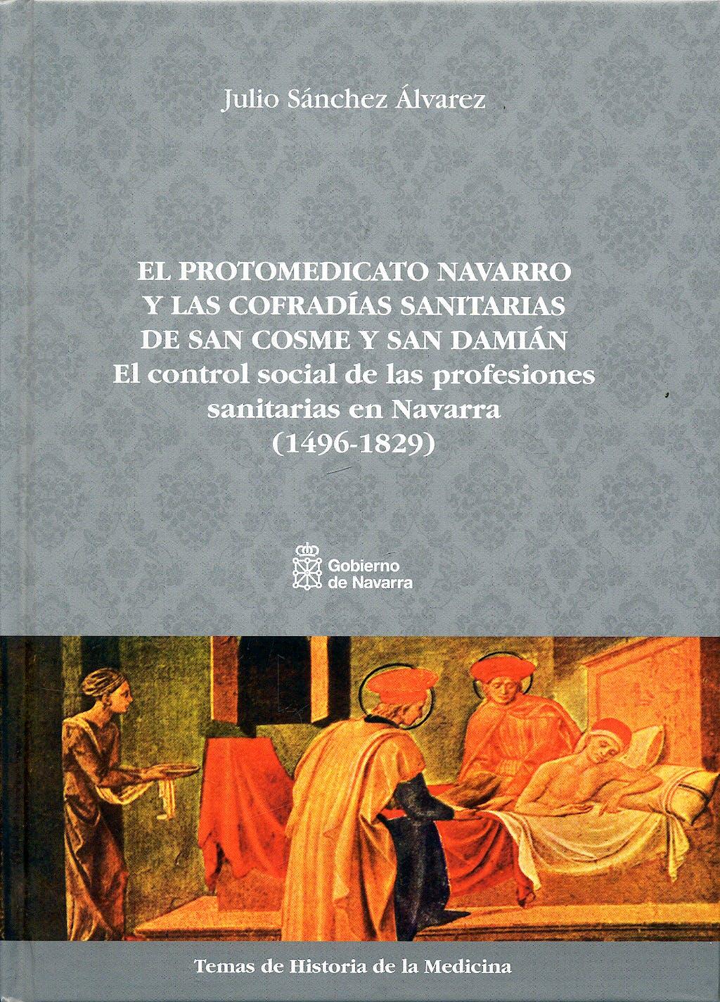 Portada del libro 9788423531547 El Protomedicato Navarro y las Cofradías Sanitarias de San Cosme y San Damián. El Control Social de las Profesiones Sanitarias en Navarra (1496-1829)