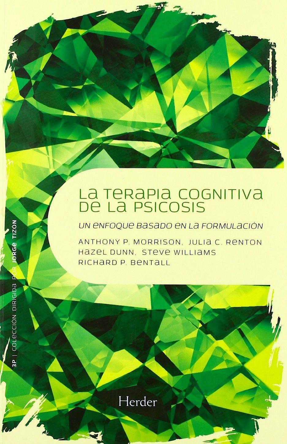 Portada del libro 9788425426766 Terapia Cognitiva de la Psicosis. un Enfoque Basado en la Formulacion