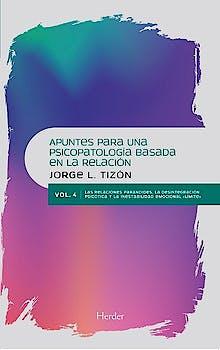 """Portada del libro 9788425445972 Apuntes para una Psicopatología Basada en la Relación Vol. 4: Relaciones Paranoides, la Desintegración Psicótica y la Inestabilidad Emocional """"Límite"""""""