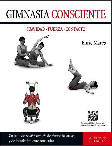 Portada del libro 9788425521171 Gimnasia Consciente. Suavidad, Fuerza, Contacto