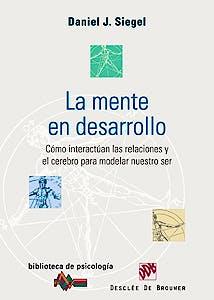 Portada del libro 9788433021885 La Mente en Desarrollo. como Interactuan las Relaciones y el Cerebro para Modelar Nuestro Ser