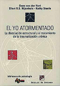 Portada del libro 9788433022172 El Yo Atormentado. la Disociacion Estructural y el Tratamiento de la Traumatizacion Cronica