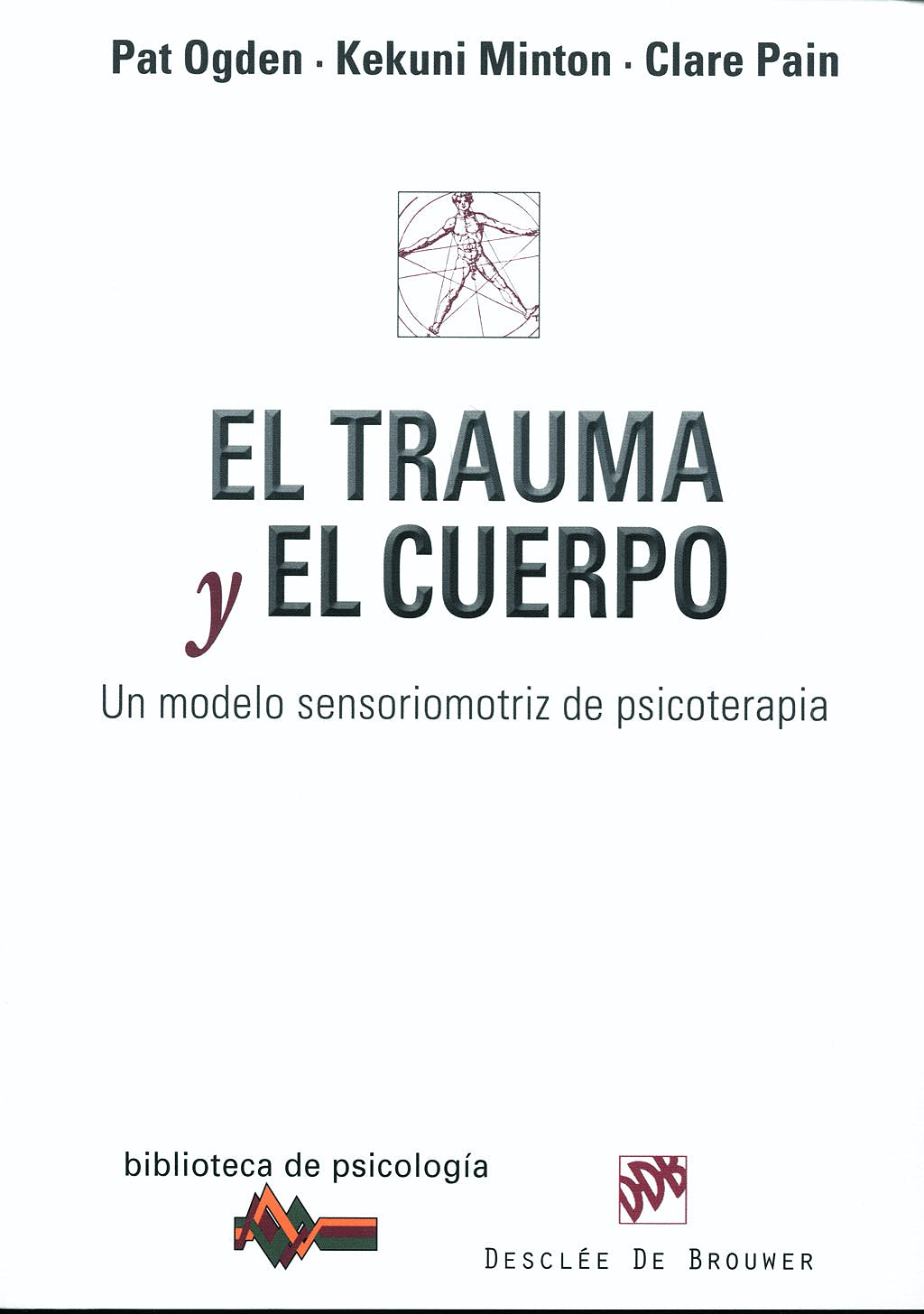Portada del libro 9788433023193 El Trauma y el Cuerpo. Un Modelo Sensoriomotriz de Psicoterapia