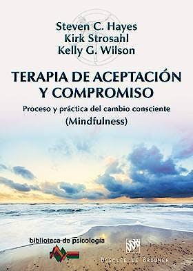 Portada del libro 9788433026958 Terapia de Aceptacion y Compromiso. Proceso y Practica del cambio Consciente (Mindfulness)