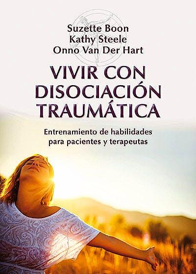 Portada del libro 9788433027023 Vivir con Disociacion Traumatica. Entrenamiento de Habilidades para Pacientes y Terapeutas