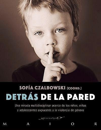 Portada del libro 9788433027788 Detrás de la Pared. Una Mirada Multidisciplinar Acerca de los Niños, Niñas y Adolescentes Expuestos a la Violencia de Género