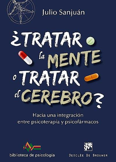 Portada del libro 9788433028372 ¿Tratar la Mente o Tratar el Cerebro? Hacia una Integración entre Psicoterapia y Psicofármacos