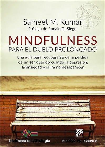 Portada del libro 9788433029225 Mindfulness para el Duelo Prolongado. Una Guía para Recuperarse de la Pérdida de un Ser Querido Cuando la Depresión, la Ansiedad y  Ira no desaparecen